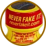 Never Fake it!